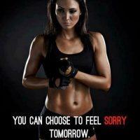 Choose to Feel Sore Tomorrow Quote