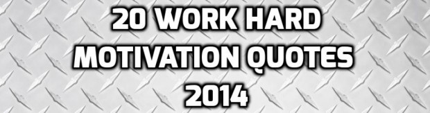 20 Work Hard Motivation Quotes For 2014!