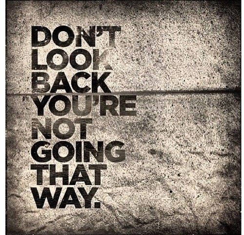 DONT LOOK BACK – Motivation Quote